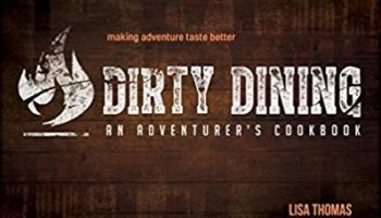 Dirty Dining: An Adventurers Cook Book by Lisa Thomas